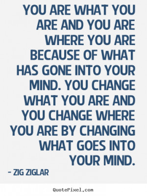 Zig Ziglar picture quotes - You are what you are and you are where you ...