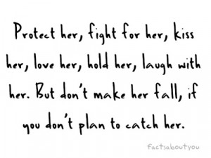 Don't Make Her Fall, If You Don't Plan To Catch Her