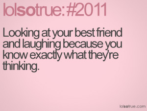 Looking at your best friend and laughing because you know exactly what ...