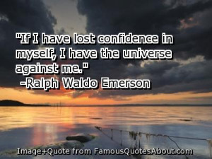If I HAve Lost Confidence In Myself,I Have The Universe Against Me ...