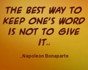 Napoleon Bonaparte. There is truth in this.