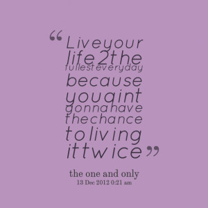 quotes about living your life to the fullest
