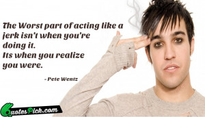 The Worst Part Of Acting by pete-wentz Picture Quotes