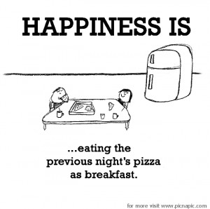 Happiness is eating the previous night's pizza as breakfast