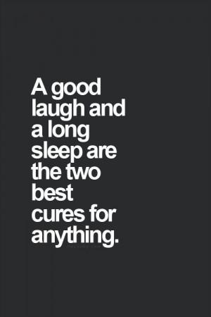 good laugh and a long sleep