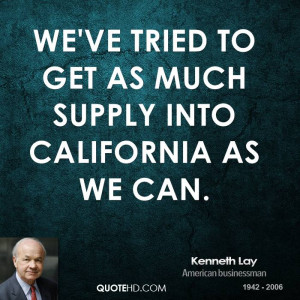 We've tried to get as much supply into California as we can.