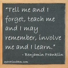 tell me and i forget teach me and i may remember involve me and i ...