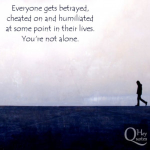 Quote about being betrayed cheated on and humiliated in life