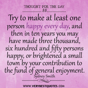 ... Thought For The Day: Try to make at least one person happy every day