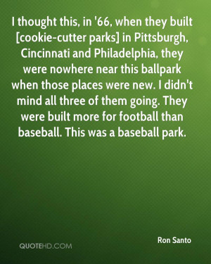 thought this, in '66, when they built [cookie-cutter parks] in ...