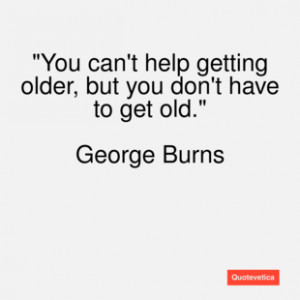 George burns quote you can't help gettin