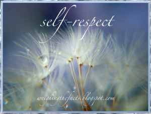 ... if you have no respect for yourself the idea of self respect is very