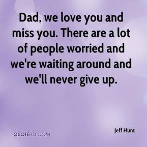 jeff-hunt-quote-dad-we-love-you-and-miss-you-there-are-a-lot-of.jpg