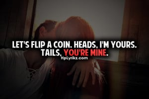 ... Coin.Heads,I'm Yours.Tails,You're Mine ~ Being In Love Quote