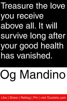 Og Mandino - Treasure the love you receive above all. It will survive ...