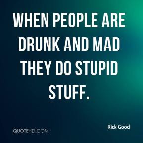 Drunk Stupid People Quotes