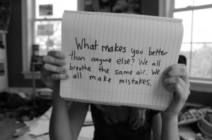 What makes you better than anyone else? We all breathe the same air ...