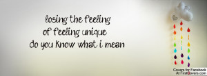 losing the feeling of feeling unique;;do you know what i mean ...