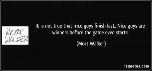 It is not true that nice guys finish last. Nice guys are winners ...