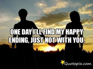 One Day I'll Find My Happy Ending, Just Not With You. - QuotePix.com ...