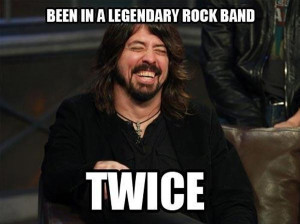 Been in a legendary rock band - tiwce, it makes you a funny person