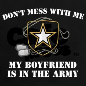 Don't mess with me. I am an Army girlfriend. I love my soldier.