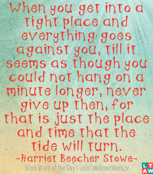 ... never give up then, for that is just the place and time that the tide