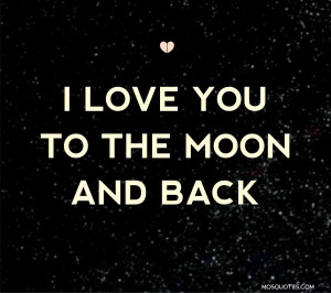 Love Quotes for Him I love you to the moon and back I love you to the ...