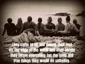 They came to sit and dangle their feet off the edge of the world and ...