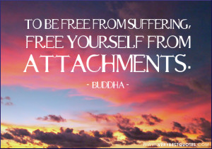 Buddha Quotes, free from suffering quotes, attachment quotes