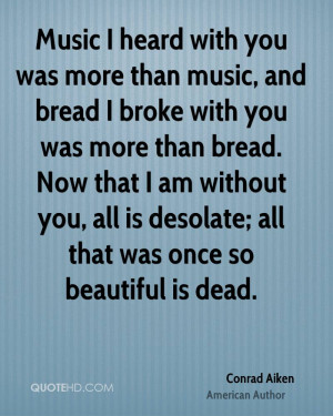 ... without you, all is desolate; all that was once so beautiful is dead