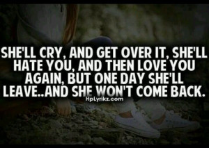 she'll cry, and get over it, she'll hate you, and then love you again ...