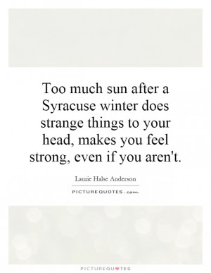 Syracuse winter does strange things to your head, makes you feel ...