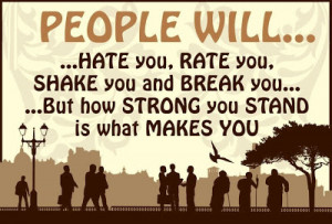 People will.... ...Hate you, Rate you,