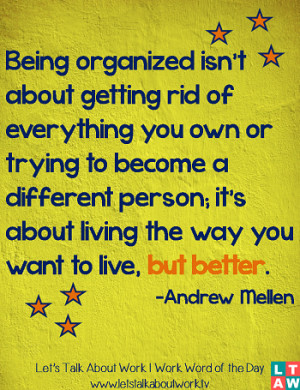 Being organized isn't about getting rid of everything you own or ...