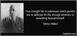 True strength lies in submission which permits one to dedicate his ...