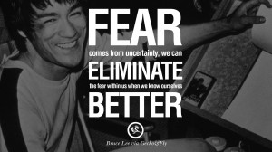 Fear comes from uncertainty; we can eliminate the fear within us when ...