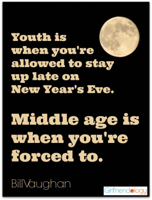 ... Year's Eve. Middle age is when you're forced to. – Bill Vaughan