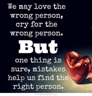 wrong reason but one thing is sure mistakes help us to find the right