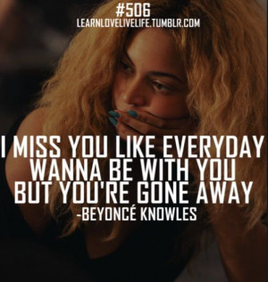 Beyonce Quotes: I miss you like every day...wanna be with you but your ...