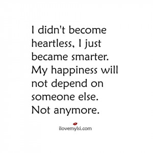 My happiness will not depend on someone else. Not anymore.
