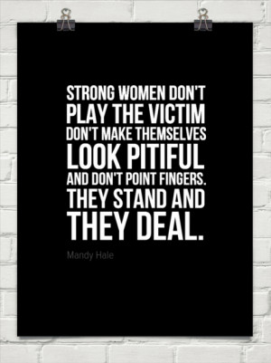 ... don't make themselves look pitiful and don't point fingers. th... by