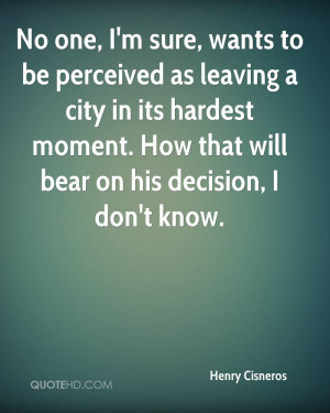 No one, I'm sure, wants to be perceived as leaving a city in its ...