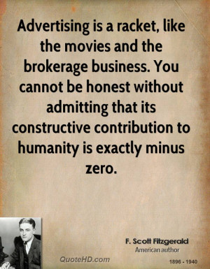 Advertising is a racket, like the movies and the brokerage business ...