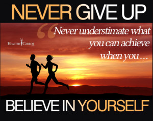 Never Give Up ~ Never underestimate what you can achieve when you b ...
