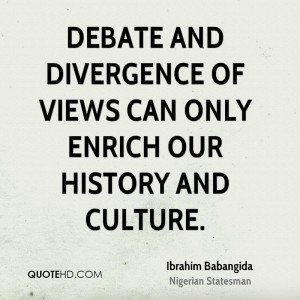 Debate and divergence of views can only enrich our history and culture ...