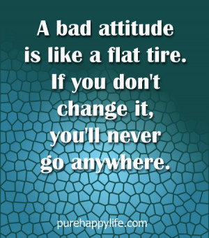 Life Quote: A bad attitude is like a flat tire. If you don't change ...