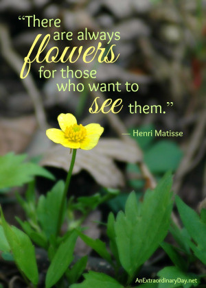 ... are always flowers for those who want to see them. | Free Printable