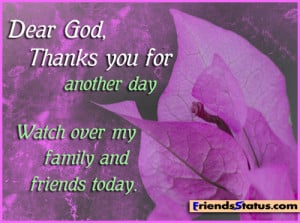 Dear God, Thanks You For Another Day Watch Over My Family And Friends ...