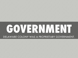 Middle Colonies Government Delaware colony was a proprietary ...